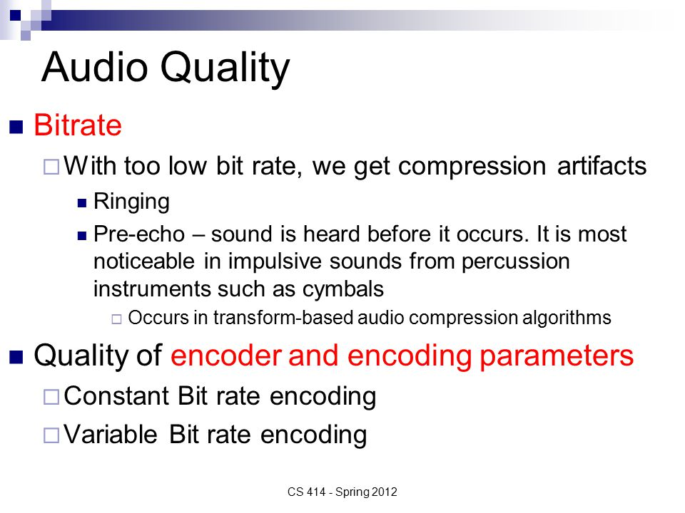 Audio Quality Bitrate  With too low bit rate, we get compression artifacts Ringing Pre-echo – sound is heard before it occurs.
