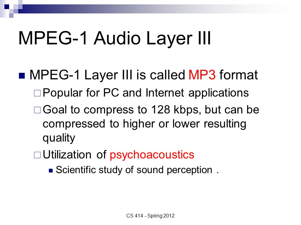 CS 414 - Spring 2012 MPEG/audio divides audio signal into frequency sub-bands that approximate critical bands.