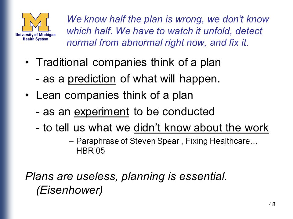 48 We know half the plan is wrong, we don't know which half. We have to watch it unfold, detect normal from abnormal right now, and fix it. Traditiona