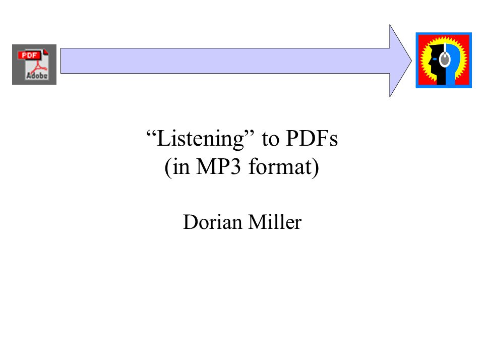 Listening to PDFs (in MP3 format) Dorian Miller