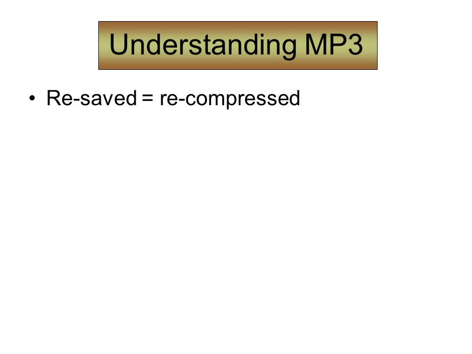 Understanding MP3 Re-saved = re-compressed