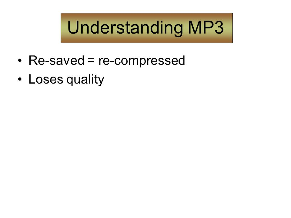 Understanding MP3 Re-saved = re-compressed Loses quality