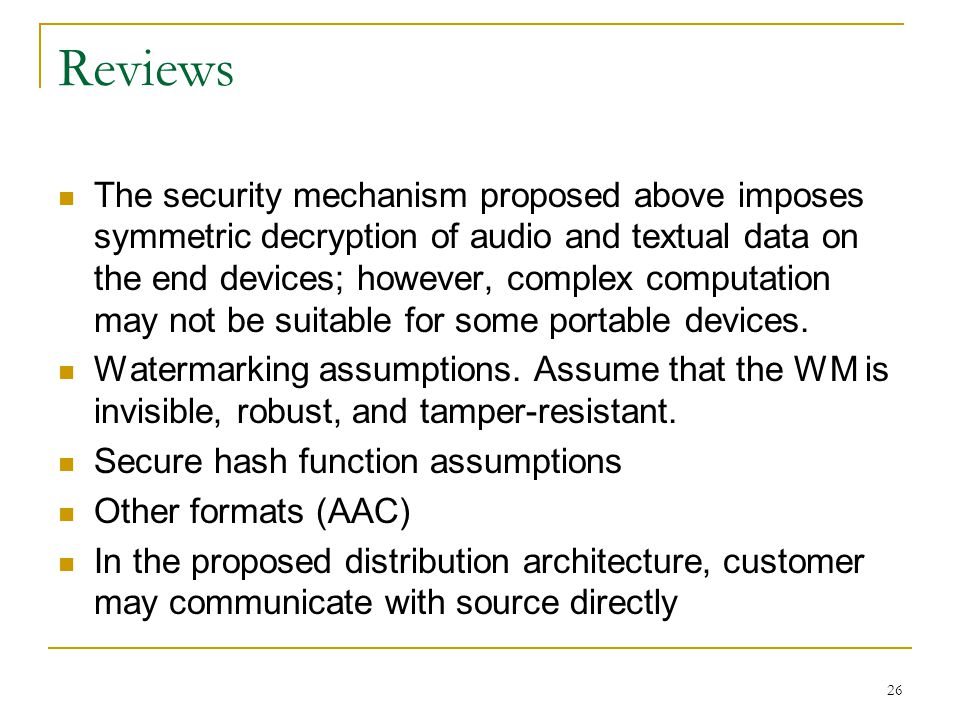 26 Reviews The security mechanism proposed above imposes symmetric decryption of audio and textual data on the end devices; however, complex computation may not be suitable for some portable devices.
