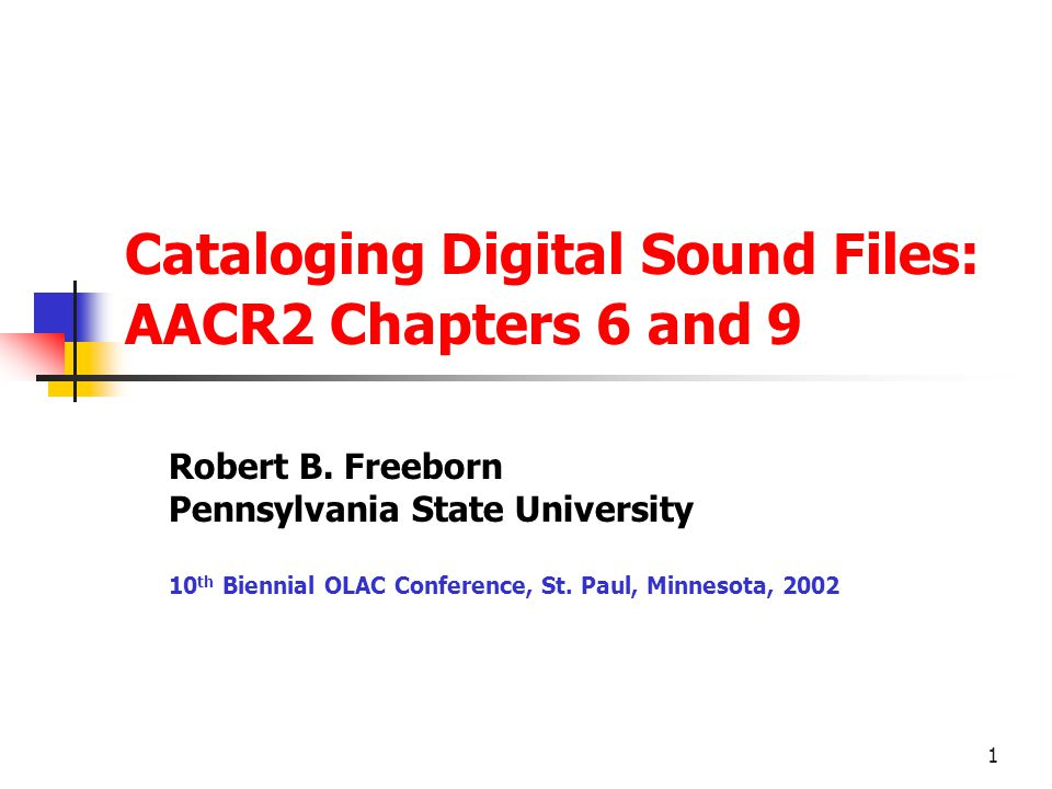 1 Cataloging Digital Sound Files: AACR2 Chapters 6 and 9 Robert B.