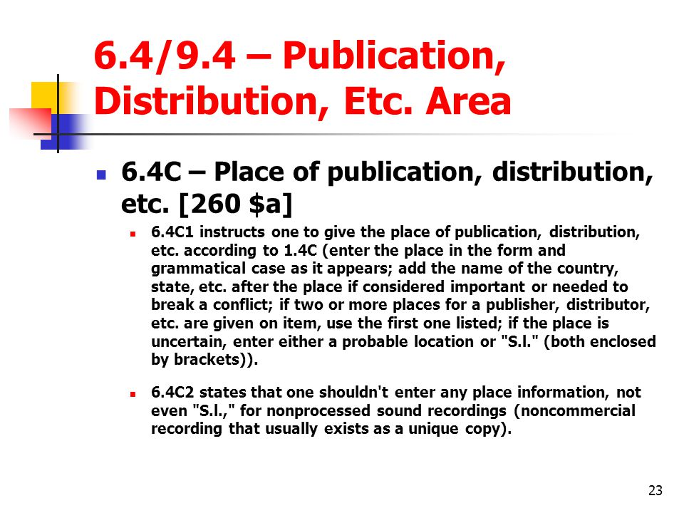 23 6.4/9.4 – Publication, Distribution, Etc.Area 6.4C – Place of publication, distribution, etc.