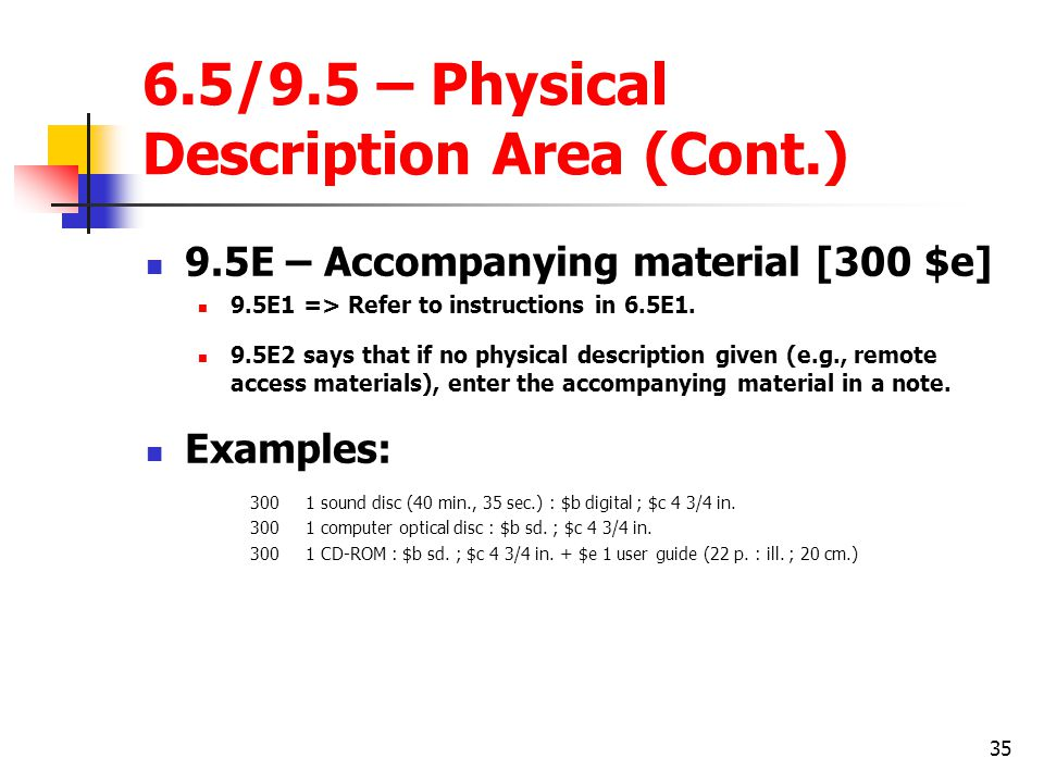 35 6.5/9.5 – Physical Description Area (Cont.) 9.5E – Accompanying material [300 $e] 9.5E1 => Refer to instructions in 6.5E1.