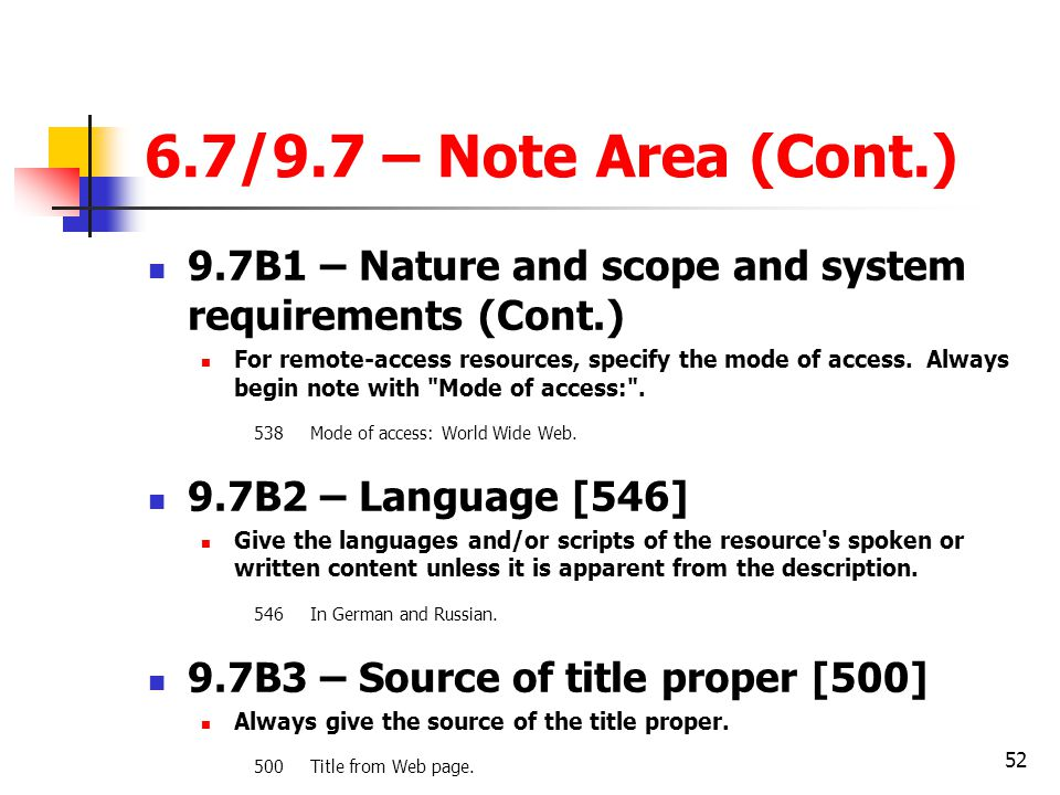 52 6.7/9.7 – Note Area (Cont.) 9.7B1 – Nature and scope and system requirements (Cont.) For remote-access resources, specify the mode of access.