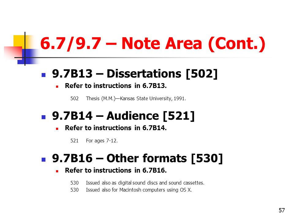 57 6.7/9.7 – Note Area (Cont.) 9.7B13 – Dissertations [502] Refer to instructions in 6.7B13.