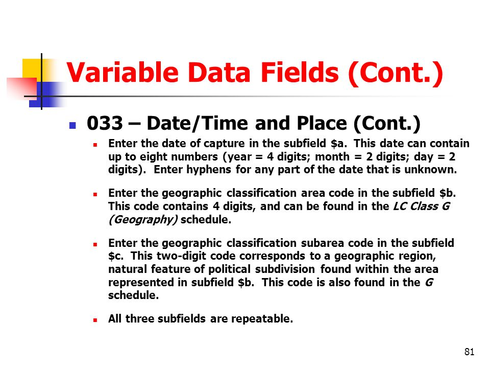 81 Variable Data Fields (Cont.) 033 – Date/Time and Place (Cont.) Enter the date of capture in the subfield $a.