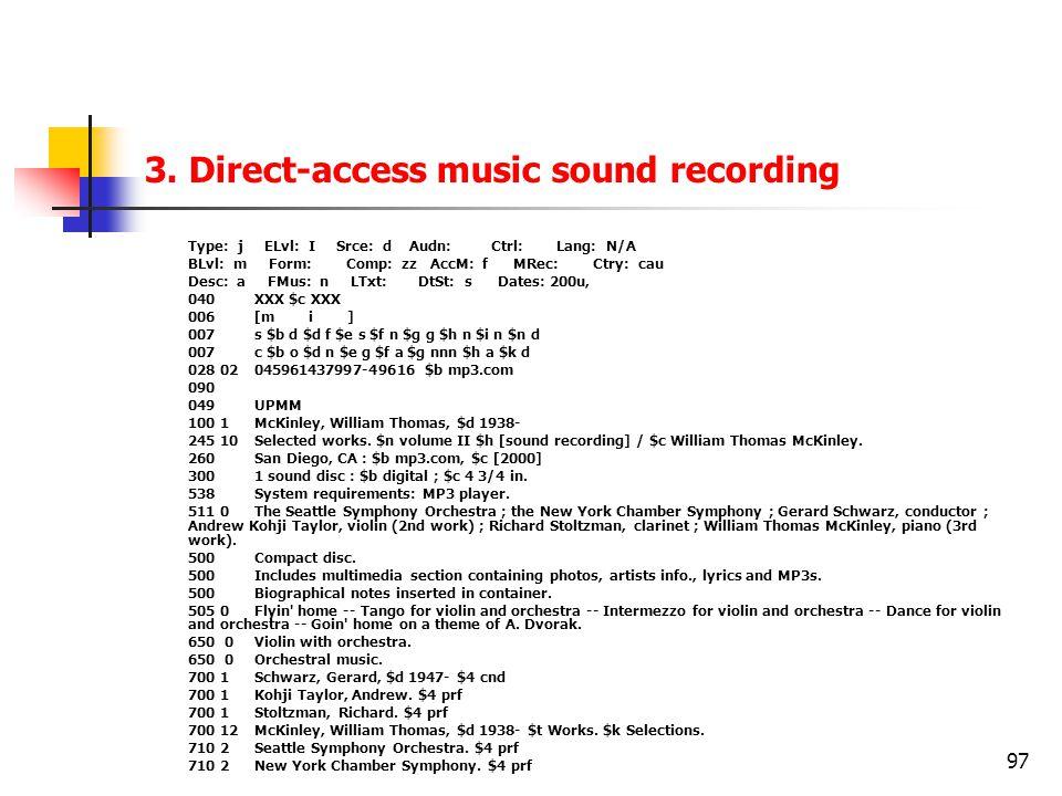 97 3. Direct-access music sound recording Type: j ELvl: I Srce: d Audn: Ctrl: Lang: N/A BLvl: m Form: Comp: zz AccM: f MRec: Ctry: cau Desc: a FMus: n