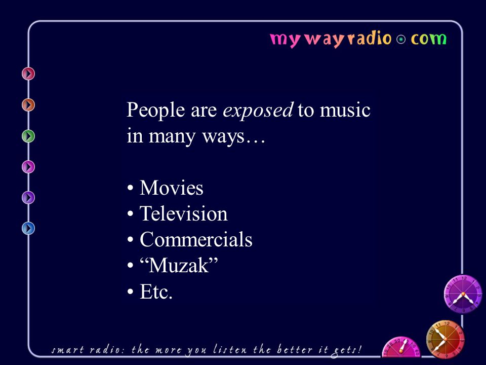 People are exposed to music in many ways… Movies Television Commercials Muzak Etc.