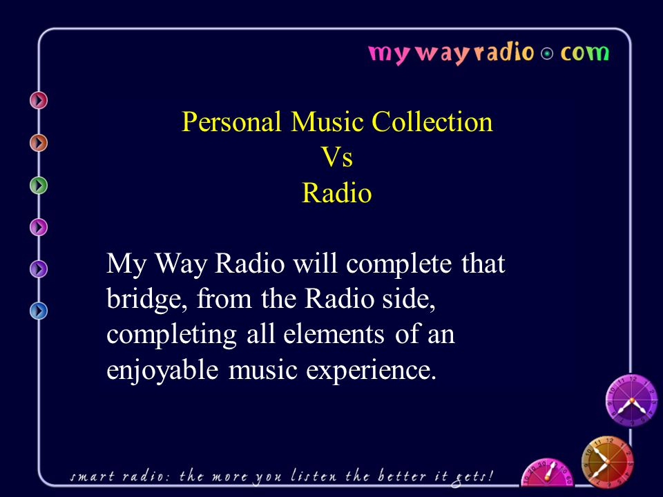 Personal Music Collection Vs Radio My Way Radio will complete that bridge, from the Radio side, completing all elements of an enjoyable music experience.