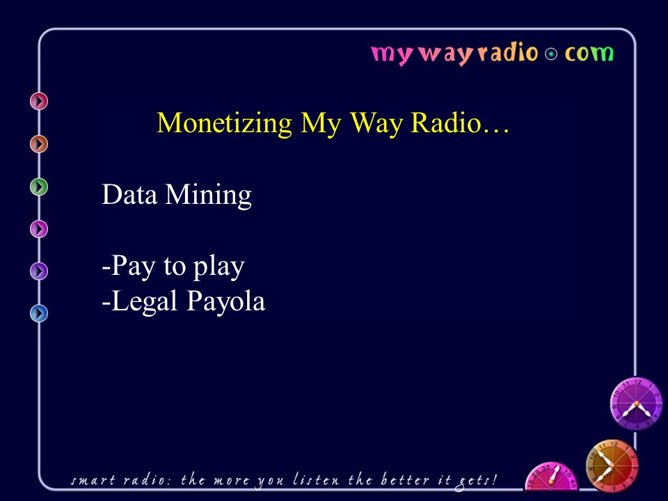 Monetizing My Way Radio… Data Mining -Pay to play -Legal Payola
