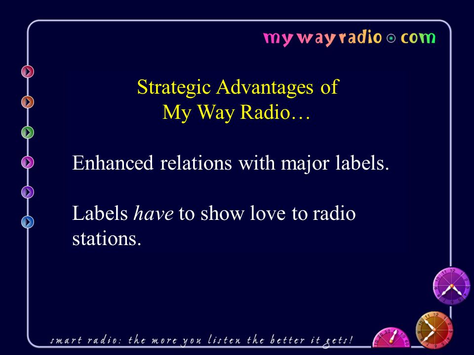 Strategic Advantages of My Way Radio… Enhanced relations with major labels.