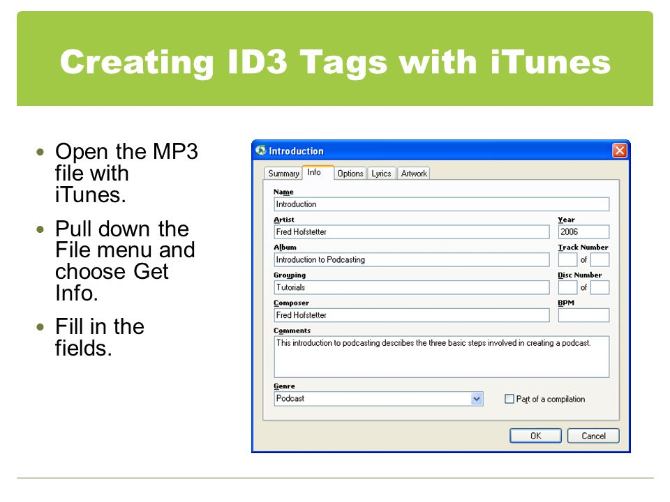 Creating ID3 Tags with iTunes Open the MP3 file with iTunes.