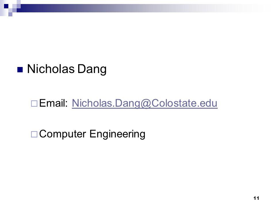 11 Nicholas Dang  Email: Nicholas.Dang@Colostate.eduNicholas.Dang@Colostate.edu  Computer Engineering