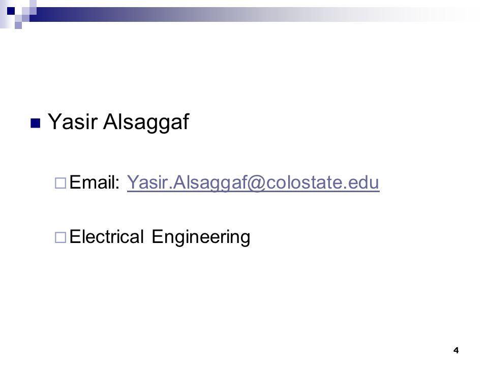 4 Yasir Alsaggaf  Email: Yasir.Alsaggaf@colostate.eduYasir.Alsaggaf@colostate.edu  Electrical Engineering