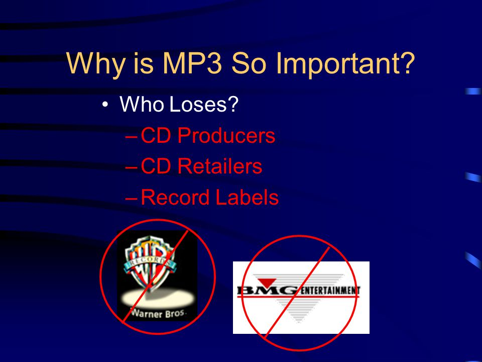 Why is MP3 So Important? Who Loses? –CD Producers –CD Retailers –Record Labels
