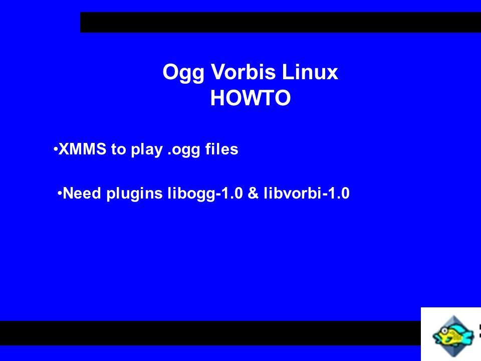 XMMS to play.ogg files Need plugins libogg-1.0 & libvorbi-1.0