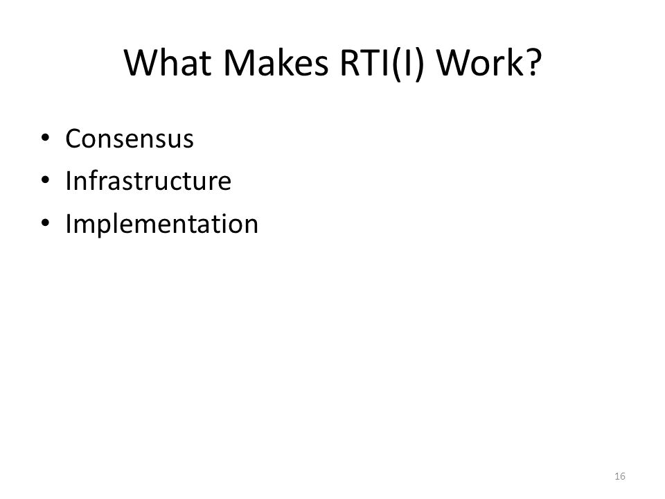 What Makes RTI(I) Work? Consensus Infrastructure Implementation 16