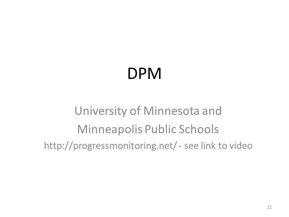 DPM University of Minnesota and Minneapolis Public Schools http://progressmonitoring.net/ - see link to video 22