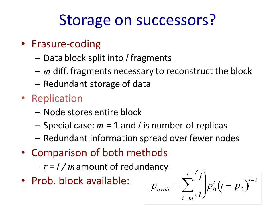 Storage on successors. Erasure-coding – Data block split into l fragments – m diff.