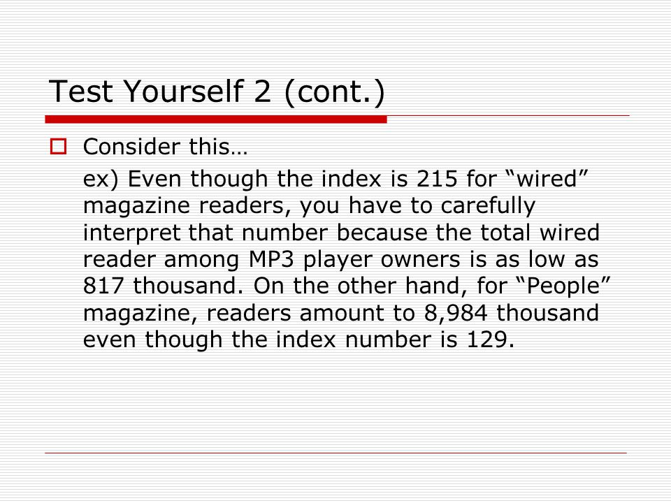 "Test Yourself 2 (cont.)  Consider this… ex) Even though the index is 215 for ""wired"" magazine readers, you have to carefully interpret that number be"