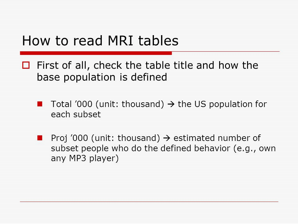 How to read MRI tables  First of all, check the table title and how the base population is defined Total '000 (unit: thousand)  the US population fo