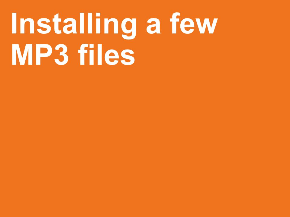 Installing a few MP3 files