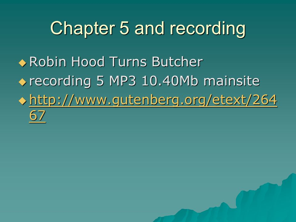 Chapter 5 and recording  Robin Hood Turns Butcher  recording 5 MP3 10.40Mb mainsite  http://www.gutenberg.org/etext/264 67 http://www.gutenberg.org/etext/264 67 http://www.gutenberg.org/etext/264 67