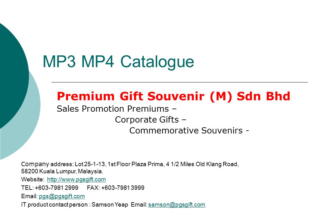 MP3 MP4 Catalogue Premium Gift Souvenir (M) Sdn Bhd Sales Promotion Premiums – Corporate Gifts – Commemorative Souvenirs - Company address: Lot 25-1-13, 1st Floor Plaza Prima, 4 1/2 Miles Old Klang Road, 58200 Kuala Lumpur, Malaysia.