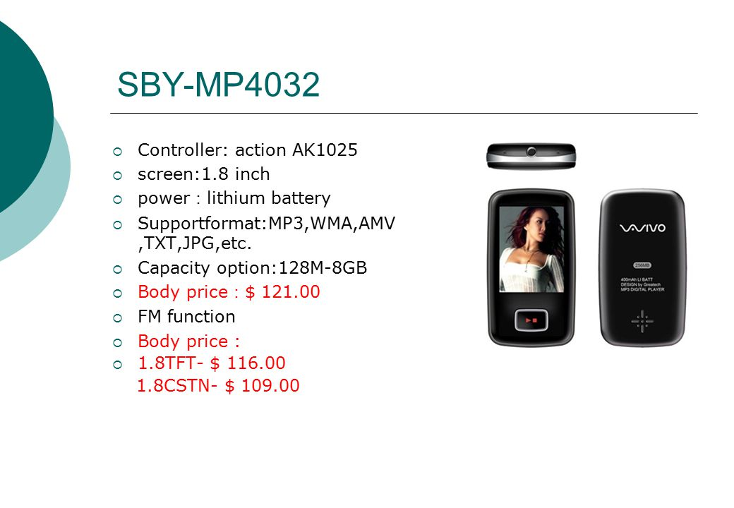 SBY-MP4032  Controller: action AK1025  screen:1.8 inch  power : lithium battery  Supportformat:MP3,WMA,AMV,TXT,JPG,etc.