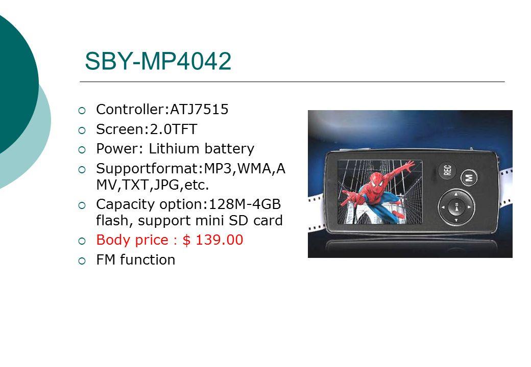 SBY-MP4042  Controller:ATJ7515  Screen:2.0TFT  Power: Lithium battery  Supportformat:MP3,WMA,A MV,TXT,JPG,etc.