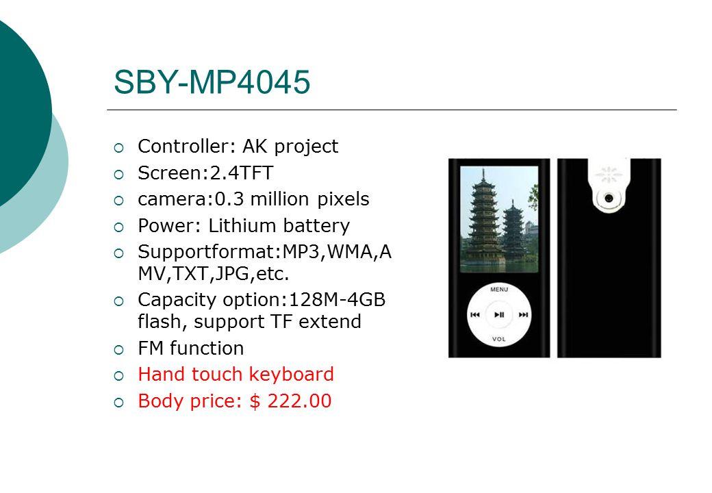 SBY-MP4045  Controller: AK project  Screen:2.4TFT  camera:0.3 million pixels  Power: Lithium battery  Supportformat:MP3,WMA,A MV,TXT,JPG,etc.