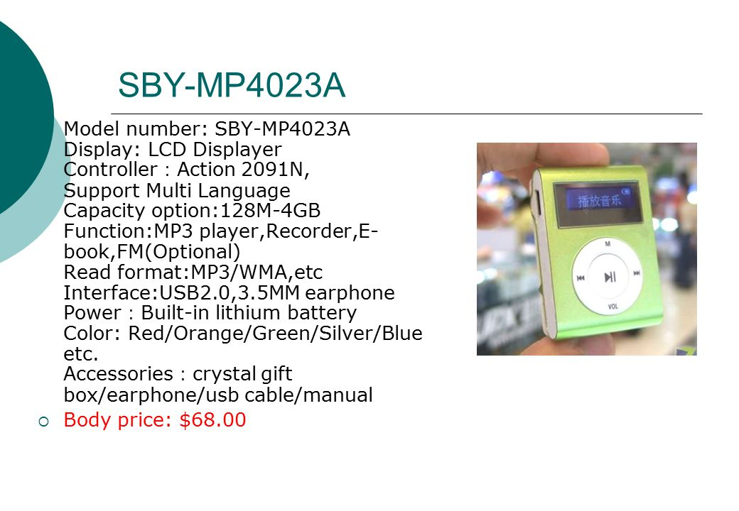 SBY-MP4013A  Controller:ATJ2091 or AK1025  screen:1.5CSTN  power : lithium battery  Support format:MP3,WMA,AVI,TXT,JPG,et c.