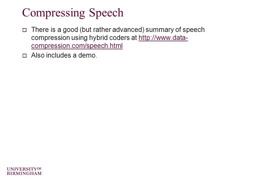 Compressing Speech Waveform Coding  Attempts to reproduce the original waveform.
