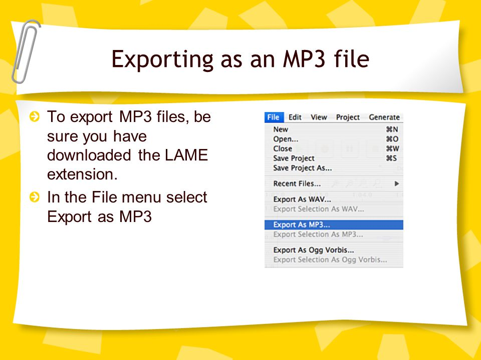 Exporting as an MP3 file To export MP3 files, be sure you have downloaded the LAME extension.
