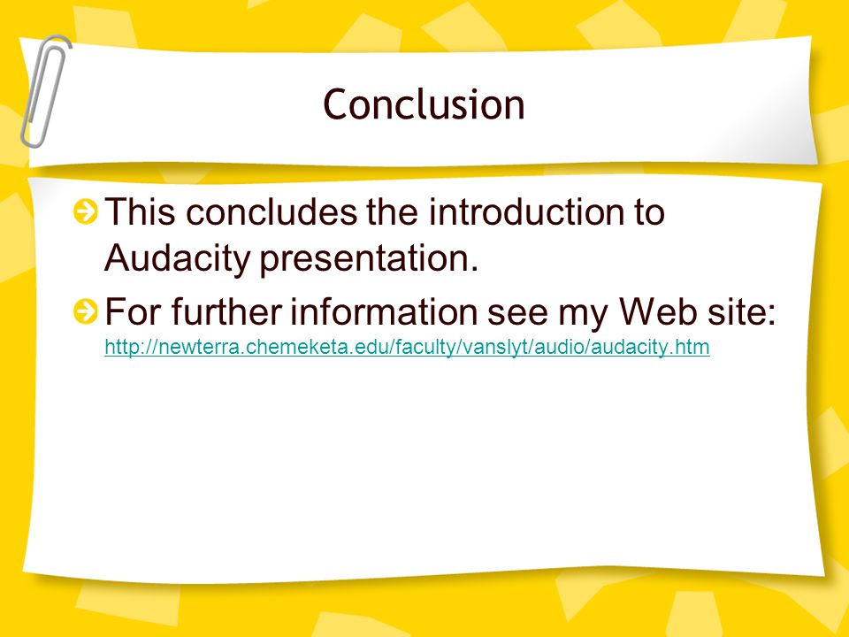 Conclusion This concludes the introduction to Audacity presentation.