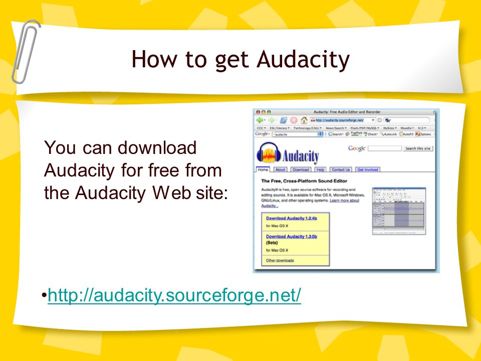 How to get Audacity You can download Audacity for free from the Audacity Web site: http://audacity.sourceforge.net/