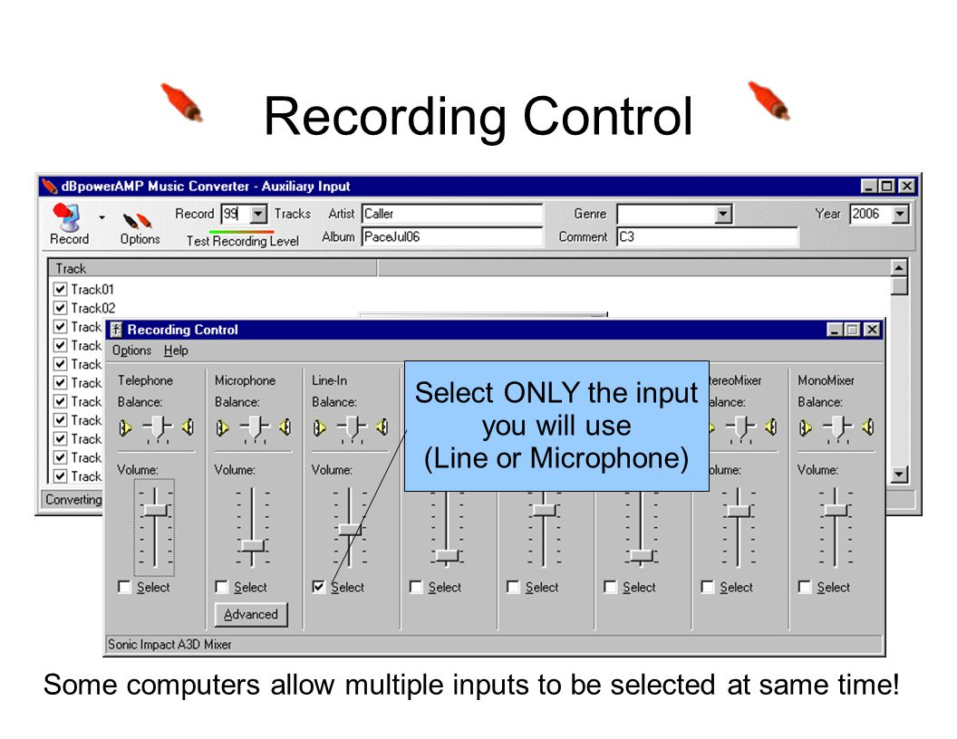 Recording Control Select ONLY the input you will use (Line or Microphone) Some computers allow multiple inputs to be selected at same time!