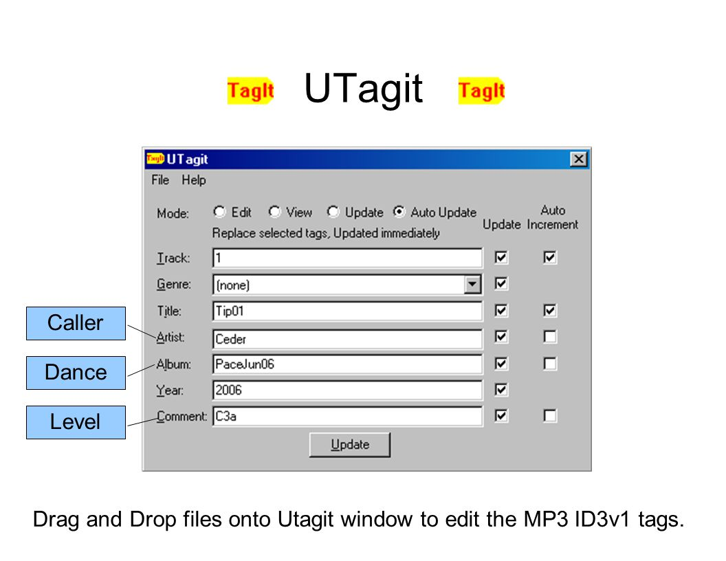 UTagit Drag and Drop files onto Utagit window to edit the MP3 ID3v1 tags. Caller Dance Level