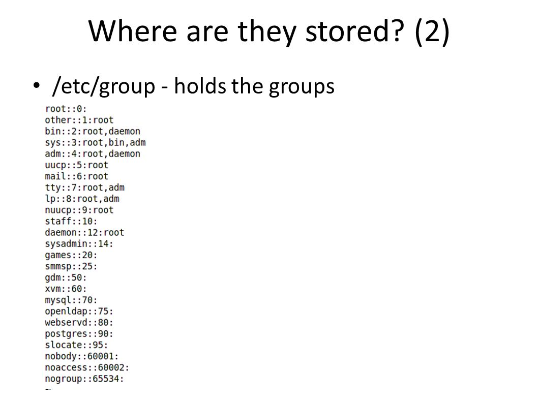 Where are they stored (2) /etc/group - holds the groups