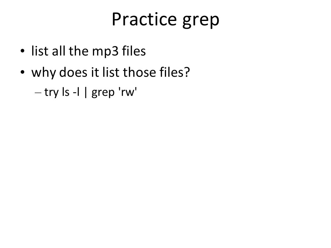 Practice grep list all the mp3 files why does it list those files? – try ls -l | grep rw