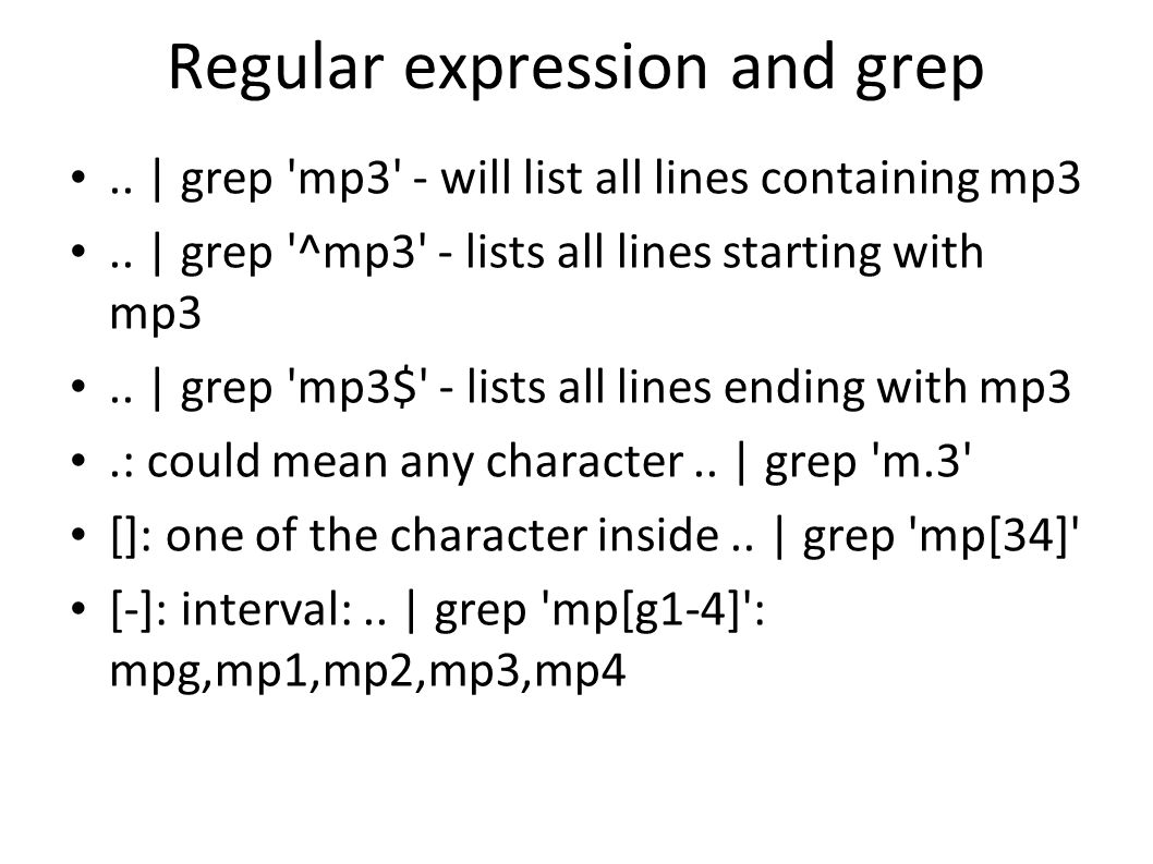 Regular expression and grep..| grep mp3 - will list all lines containing mp3..