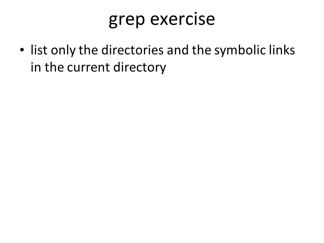 grep exercise list only the directories and the symbolic links in the current directory