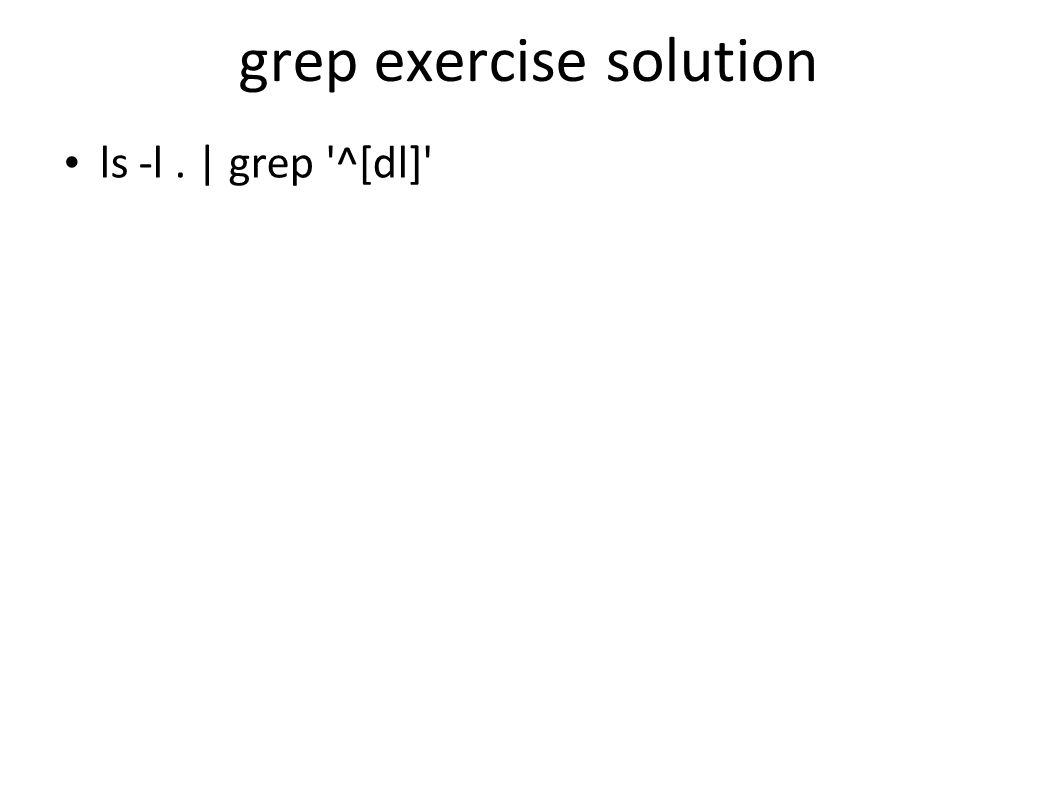 grep exercise solution ls -l. | grep ^[dl]
