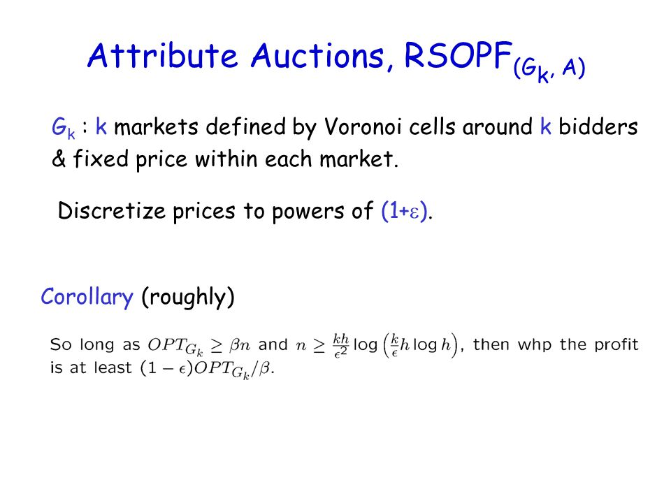 Attribute Auctions, RSOPF (G k, A) G k : k markets defined by Voronoi cells around k bidders & fixed price within each market.