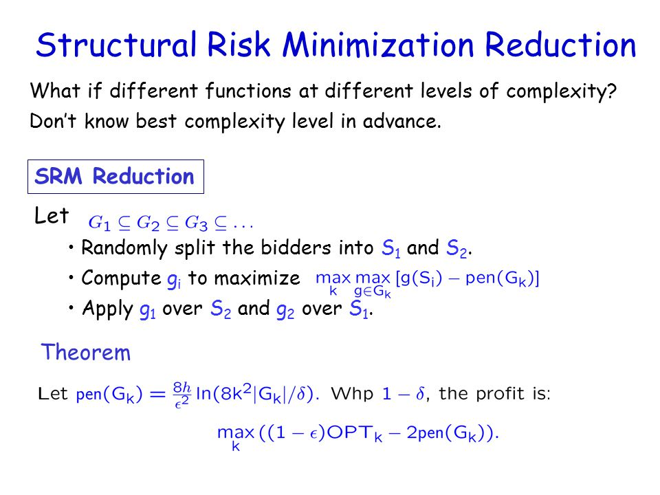 Structural Risk Minimization Reduction SRM Reduction Let Randomly split the bidders into S 1 and S 2.