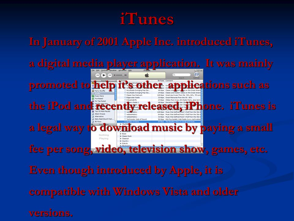 iTunes In January of 2001 Apple Inc. introduced iTunes, a digital media player application.