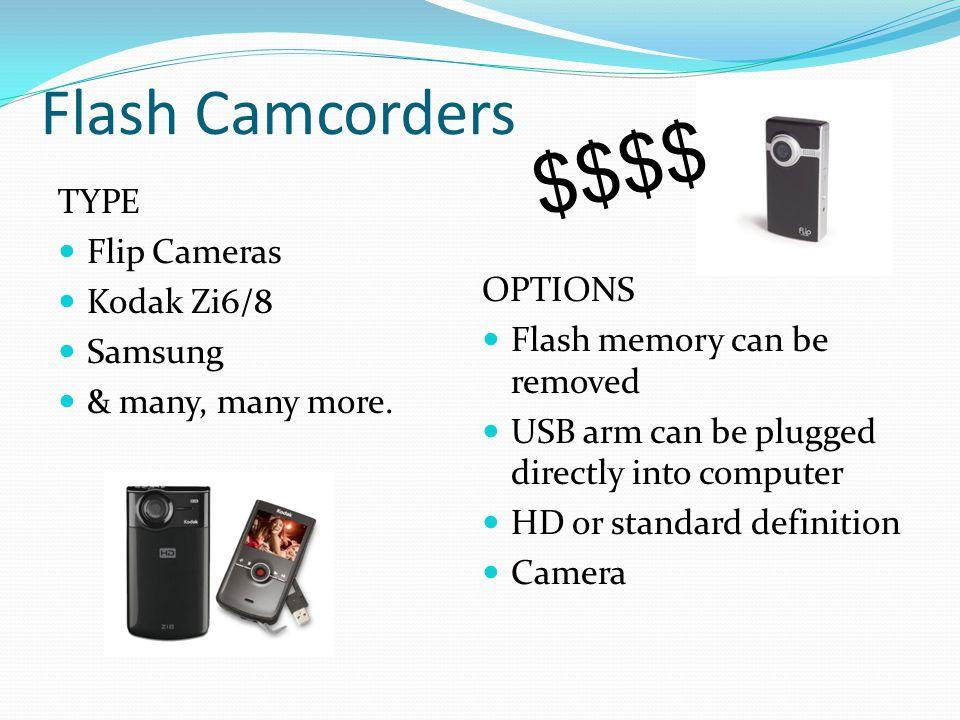 Flash Camcorders TYPE Flip Cameras Kodak Zi6/8 Samsung & many, many more.